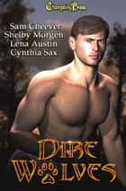 Dire Wolves (Multi-Author Box Set) ebook by Cynthia Sax, Shelby Morgen, Lena Austin