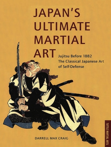 Japan's Ultimate Martial Art - An Insider Looks at the Japanese Martial Arts and Surviving in the Land of Bushido and Zen ebook by Darrell Max Craig