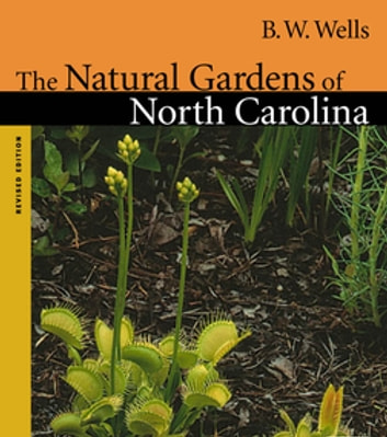 The Natural Gardens Of North Carolina Ebook By B W Wells