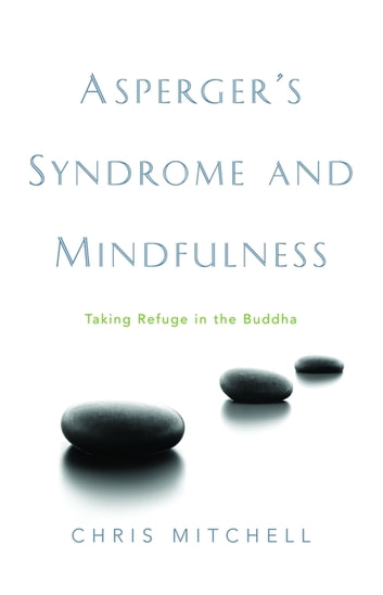 Asperger's Syndrome and Mindfulness - Taking Refuge in the Buddha ebook by Chris Mitchell