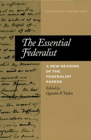 The Essential Federalist - A New Reading of The Federalist Papers ebook by Quentin P. Taylor