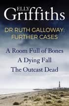 Dr Ruth Galloway: Further Cases - Follow Ruth and Nelson as they solve three gripping mysteries ebook by Elly Griffiths