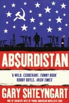 Absurdistan ebook by Gary Shteyngart