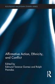 Affirmative Action, Ethnicity and Conflict ebook by Edmund Terence Gomez,Ralph Premdas