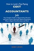 How to Land a Top-Paying Cost accountants Job: Your Complete Guide to Opportunities, Resumes and Cover Letters, Interviews, Salaries, Promotions, What to Expect From Recruiters and More ebook by Larsen Bobby