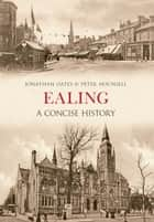 Ealing - A Concise History ebook by Jonathan Oates