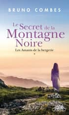 Le secret de la montagne noire - Les amants de la bergerie eBook by Bruno Combes