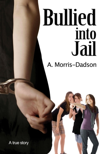 Bullied into Jail ebook by A. Morris-Dadson