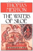 The Waters of Siloe ebook by Thomas Merton