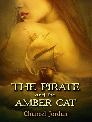 The Pirate and the Amber Cat ebook by Chancel Jordan