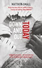 Down and Out Today - Notes from the Gutter ebook by Matthew Small