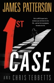1st Case eBook by James Patterson, Chris Tebbetts
