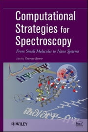 Computational Strategies for Spectroscopy - from Small Molecules to Nano Systems ebook by