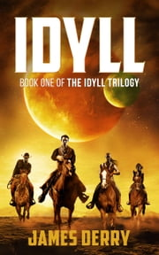 Idyll (The Idyll Trilogy Book 1) ebook by James Derry