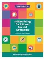 Skill Building for ESL and Special Education: Student Workbook ebook by Clark, Kristine Setting