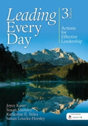 Leading Every Day - Actions for Effective Leadership ebook by Dr. Joyce S. Kaser,Ms. Susan E. Mundry,Katherine E. Stiles,Susan Loucks-Horsley