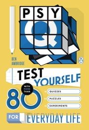 Psy-Q - Test Yourself with More Than 80 Quizzes, Puzzles and Experiments for Everyday Life ebook by Ben Ambridge