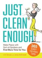 Just Clean Enough - Home Organization in an Imperfect World ebook by Jenny Schroedel, I. B. Caruso
