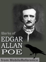 Works Of Edgar Allan Poe: (100+ Works) Incl: The Narrative Of Arthur Gordon Pym Of Nantucket, The Cask Of Amontillado, The Masque Of The Red Death, Tales Of The Grotesque And Arabesque, The Raven & More. (Mobi Collected Works) ebook by Edgar Allan Poe