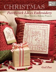 Christmas Patchwork Loves Embroidery - Hand Stitches, Holiday Projects ebook by Gail Pan