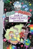 Star vs. the Forces of Evil: Star and Marco's Guide to Mastering Every Dimension ebook by Disney Book Group