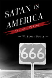 Satan in America - The Devil We Know ebook by W. Scott Poole