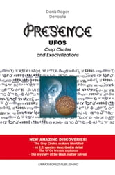 PRESENCE – UFOs, Crop Circles and Exocivilizations ebook by Denis Roger DENOCLA