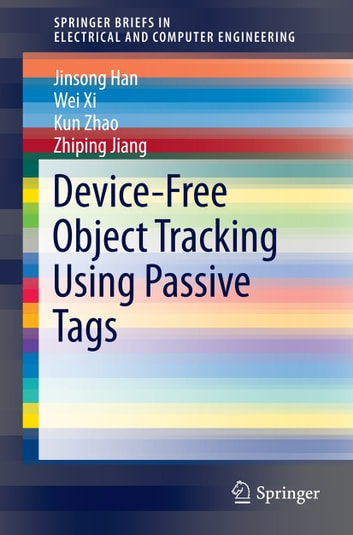 Device-Free Object Tracking Using Passive Tags ebook by Jinsong Han,Wei Xi,Kun Zhao,Zhiping Jiang