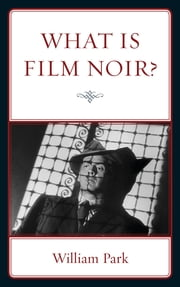 What is Film Noir? ebook by William Park