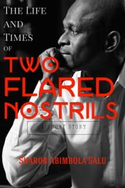 The Life and Times of Two Flared Nostrils ebook by Sharon Abimbola Salu