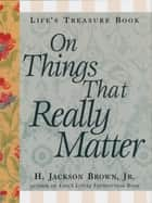 Life's Little Treasure Book on Things that Really Matter ebook by H. Jackson Brown