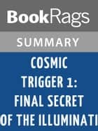 Cosmic Trigger I: Final Secret of the Illuminati by Robert Anton Wilson Summary & Study Guide ebook by BookRags