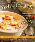 Fix-It and Forget-It Favorite Slow Cooker Recipes for Mom - 150 Recipes Mom Will Love to Make, Eat, and Share! ebook by Hope Comerford