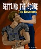 Settling the Score -- The Beginning ebook by Josh Hunter