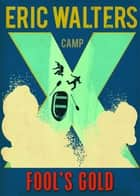 Camp X: Fools Gold ebook by Eric Walters