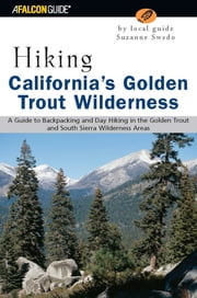 Hiking California's Golden Trout Wilderness - A Guide to Backpacking and Day Hiking in the Golden Trout and South Sierra Wilderness Areas ebook by Suzanne Swedo