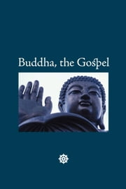 Buddha, the Gospel ebook by Buddha, Gautama