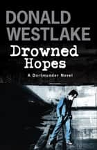 Drowned Hopes - A Dortmunder Mystery eBook by Donald E. Westlake