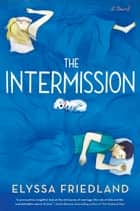 The Intermission ebook by Elyssa Friedland