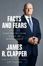 Facts and Fears - Hard Truths from a Life in Intelligence ekitaplar by James R. Clapper, Trey Brown