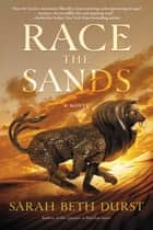 Race the Sands - A Novel ebook by Sarah Beth Durst