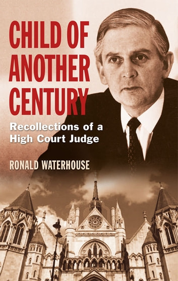 Child of Another Century - Recollections of a High Court Judge ebook by Ronald Waterhouse