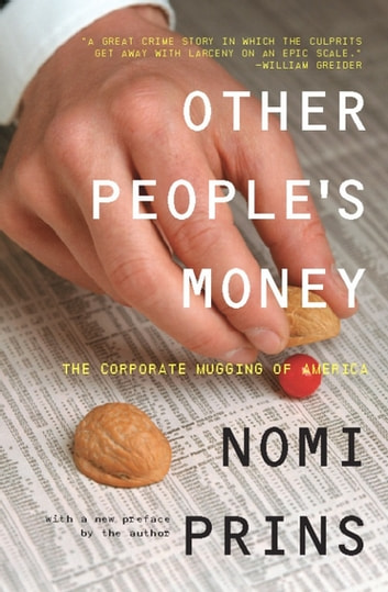 Other People's Money - The Corporate Mugging of America ebook by Nomi Prins