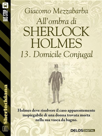 All'ombra di Sherlock Holmes - 13. Domicile Conjugal ebook by Giacomo Mezzabarba