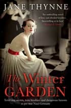 The Winter Garden - A captivating novel of intrigue and survival in pre-war Berlin ebook by Jane Thynne