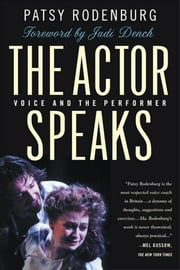 The Actor Speaks - Voice and the Performer ebook by Patsy Rodenburg