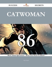 Catwoman 86 Success Secrets - 86 Most Asked Questions On Catwoman - What You Need To Know ebook by Amy Lloyd