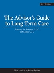 Advisor's Guide to Long-Term Care ebook by Stephen Forman, CLTC,Jeff Sadler, CLTC