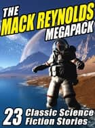 The Mack Reynolds Megapack - 23 Classic Science Fiction Stories ebook by Mack Reynolds, Fredric Brown