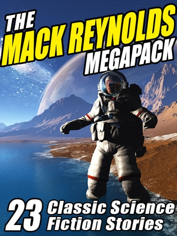 The Mack Reynolds Megapack - 23 Classic Science Fiction Stories ebook by Mack Reynolds,Fredric Brown